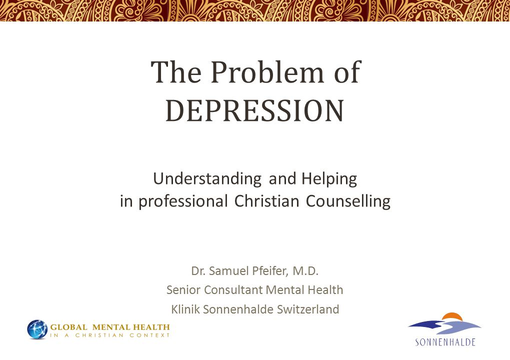 The Problem of DEPRESSION Understanding and Helping in professional Christian Counselling Dr.