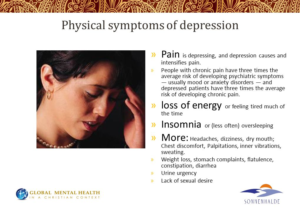 Physical symptoms of depression »Pain is depressing, and depression causes and intensifies pain.