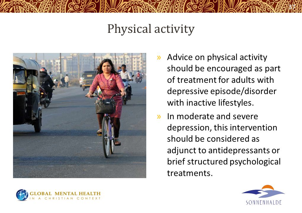 Physical activity »Advice on physical activity should be encouraged as part of treatment for adults with depressive episode/disorder with inactive lifestyles.