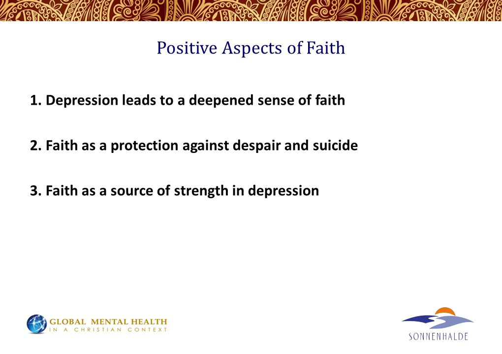 Positive Aspects of Faith 1. Depression leads to a deepened sense of faith 2.