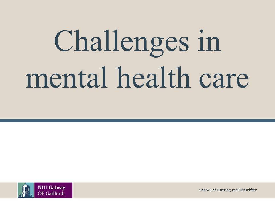 School of Nursing and Midwifery Challenges in mental health care