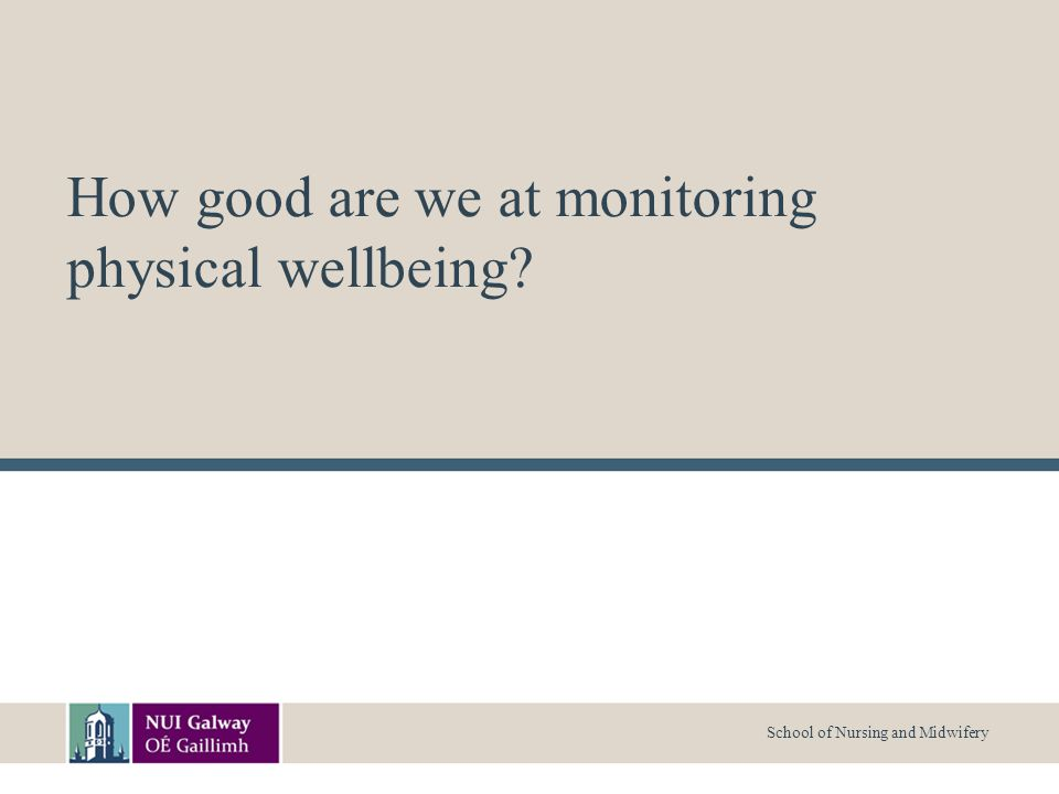 School of Nursing and Midwifery How good are we at monitoring physical wellbeing