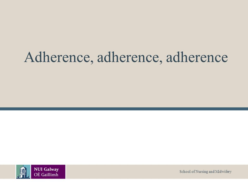 School of Nursing and Midwifery Adherence, adherence, adherence