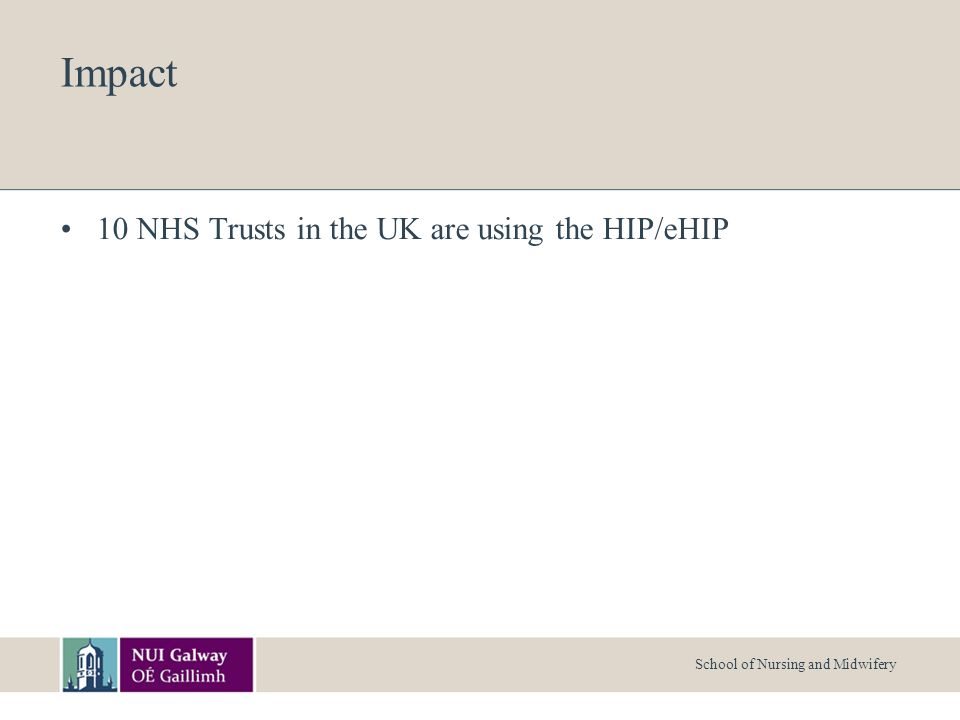 School of Nursing and Midwifery Impact 10 NHS Trusts in the UK are using the HIP/eHIP