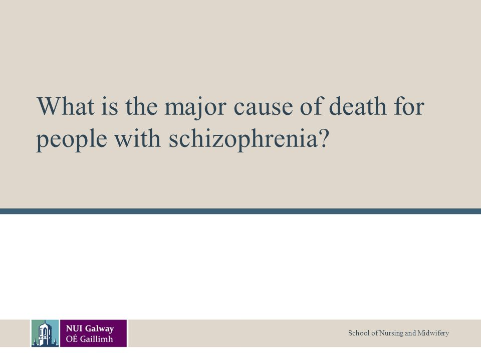 School of Nursing and Midwifery What is the major cause of death for people with schizophrenia