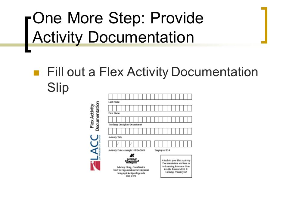 One More Step: Provide Activity Documentation Fill out a Flex Activity Documentation Slip