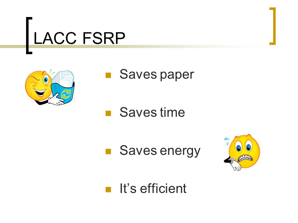 LACC FSRP Saves paper Saves time Saves energy It's efficient