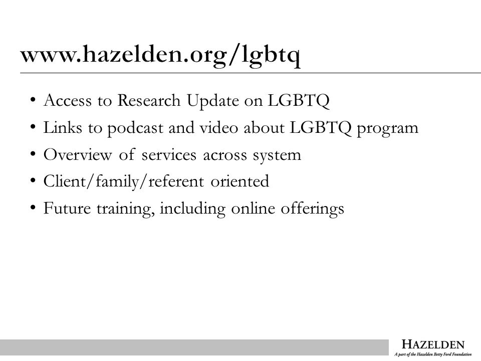Access to Research Update on LGBTQ Links to podcast and video about LGBTQ program Overview of services across system Client/family/referent oriented Future training, including online offerings