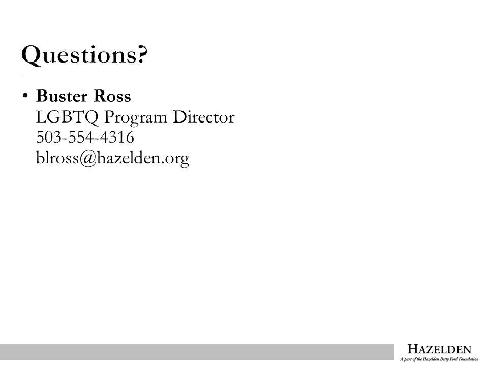 Buster Ross LGBTQ Program Director 503-554-4316 blross@hazelden.org