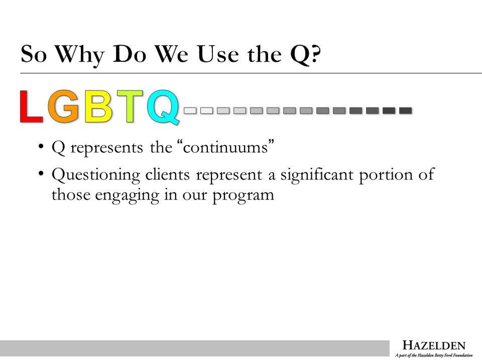 Q represents the continuums Questioning clients represent a significant portion of those engaging in our program