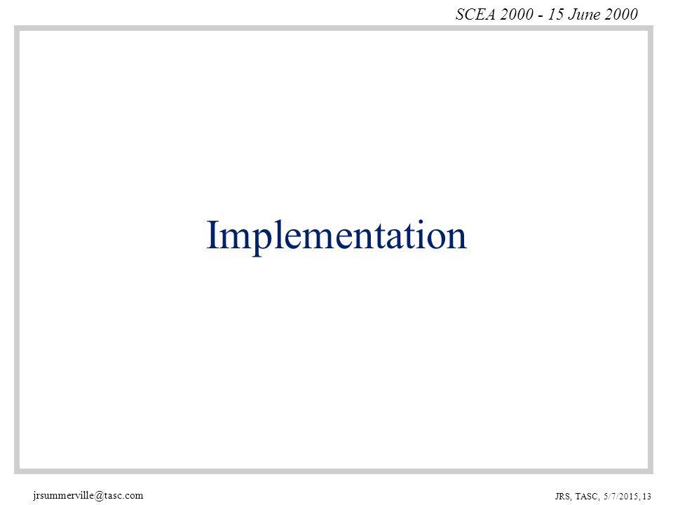 SCEA 2000 - 15 June 2000 jrsummerville@tasc.com JRS, TASC, 5/7/2015, 13 Implementation