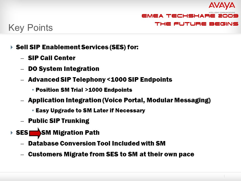 EMEA Techshare 2009 The Future Begins Key Points  Sell SIP Enablement Services (SES) for: – SIP Call Center – DO System Integration – Advanced SIP Te