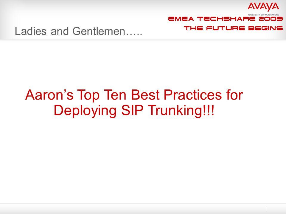 EMEA Techshare 2009 The Future Begins Ladies and Gentlemen….. Aaron's Top Ten Best Practices for Deploying SIP Trunking!!!