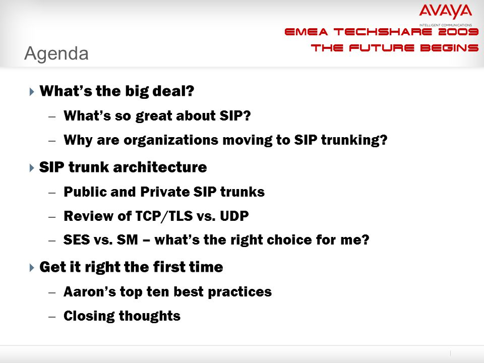 EMEA Techshare 2009 The Future Begins Agenda  What's the big deal? – What's so great about SIP? – Why are organizations moving to SIP trunking?  SIP