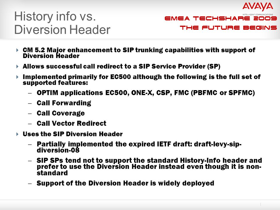 EMEA Techshare 2009 The Future Begins History info vs. Diversion Header  CM 5.2 Major enhancement to SIP trunking capabilities with support of Divers