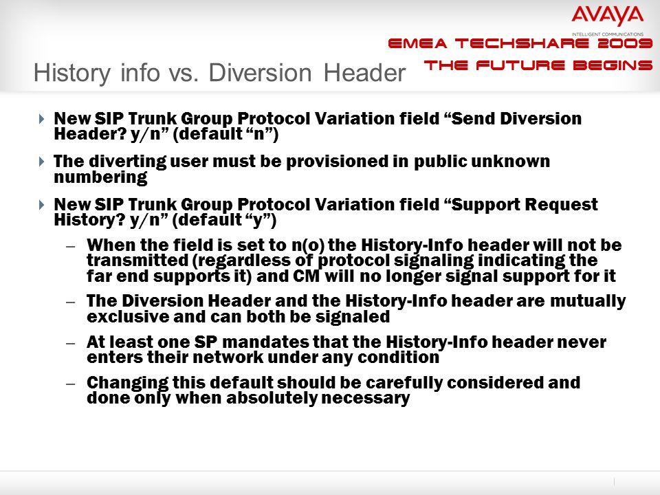 "EMEA Techshare 2009 The Future Begins History info vs. Diversion Header  New SIP Trunk Group Protocol Variation field ""Send Diversion Header? y/n"" (d"