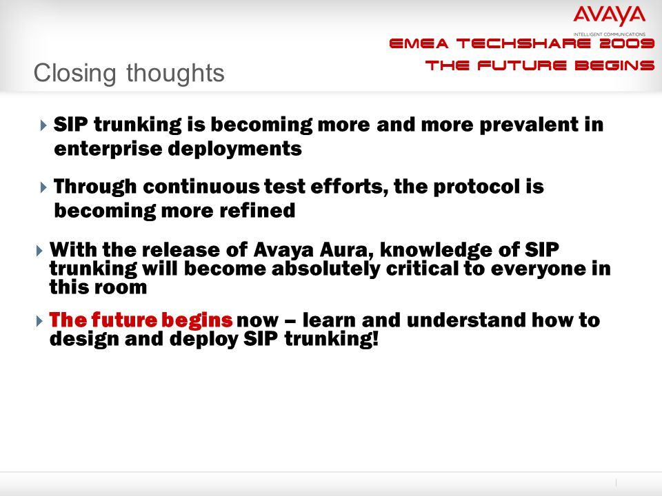 EMEA Techshare 2009 The Future Begins Closing thoughts  SIP trunking is becoming more and more prevalent in enterprise deployments  Through continuo