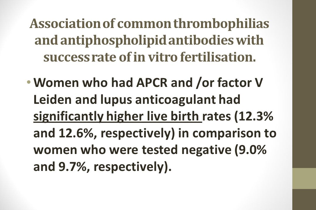 Association of common thrombophilias and antiphospholipid antibodies with success rate of in vitro fertilisation.