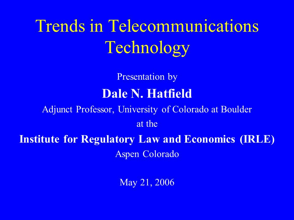 Trends in Telecommunications Technology Presentation by Dale N.