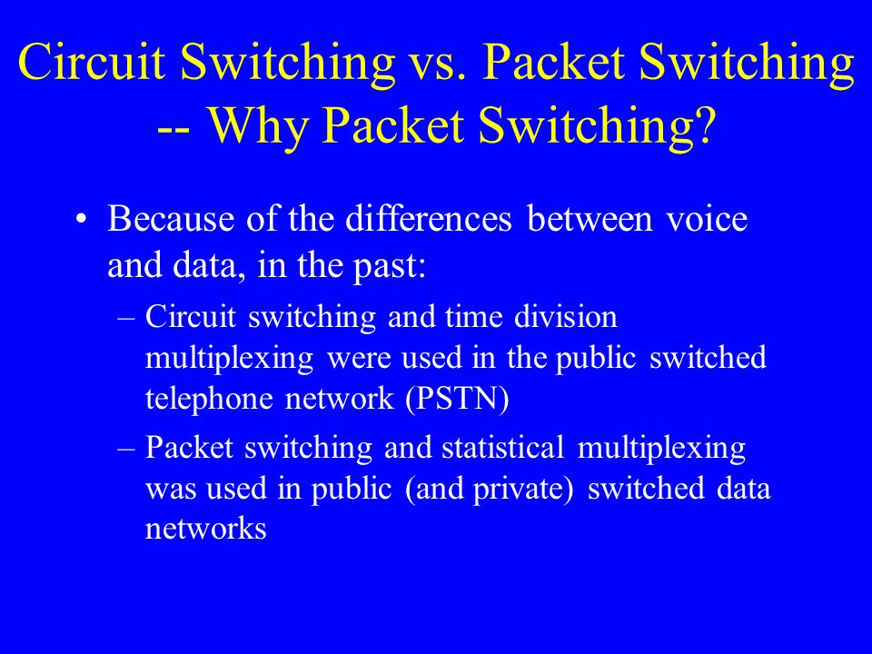 Circuit Switching vs. Packet Switching -- Why Packet Switching.