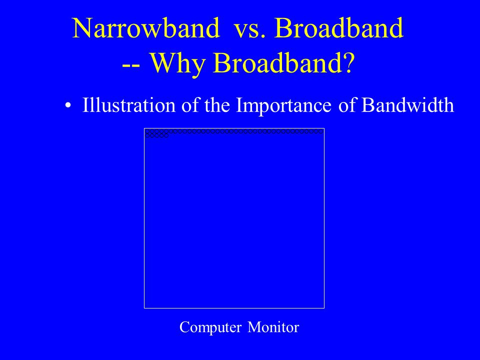 Narrowband vs. Broadband -- Why Broadband.