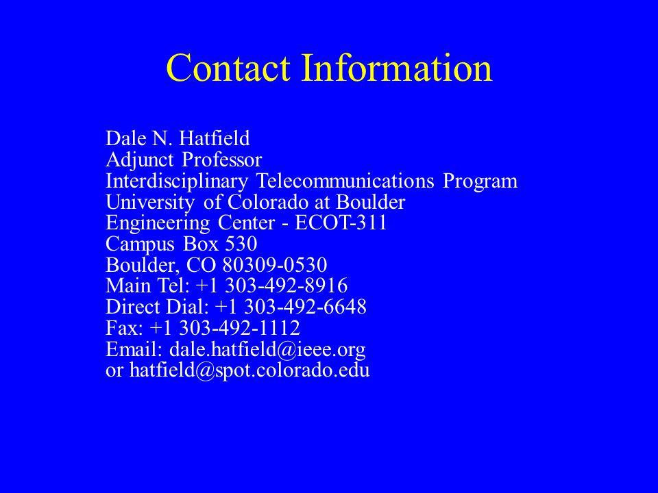 Contact Information Dale N. Hatfield Adjunct Professor Interdisciplinary Telecommunications Program University of Colorado at Boulder Engineering Cent