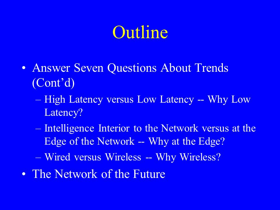 Outline Answer Seven Questions About Trends (Cont'd) –High Latency versus Low Latency -- Why Low Latency.