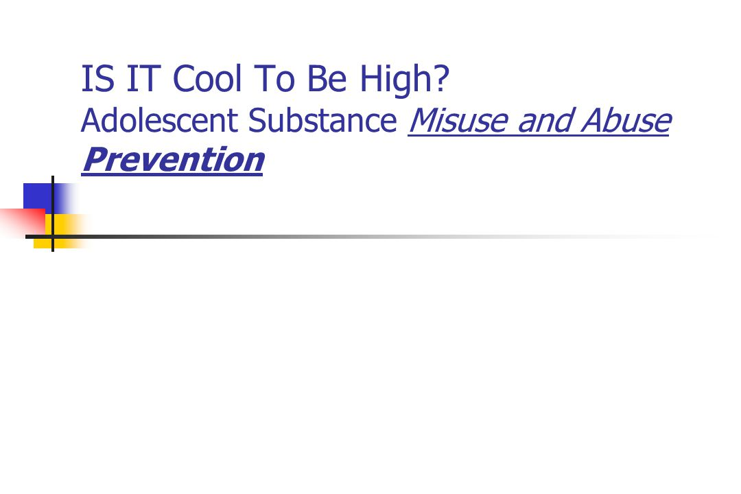 IS IT Cool To Be High? Adolescent Substance Misuse and Abuse Prevention