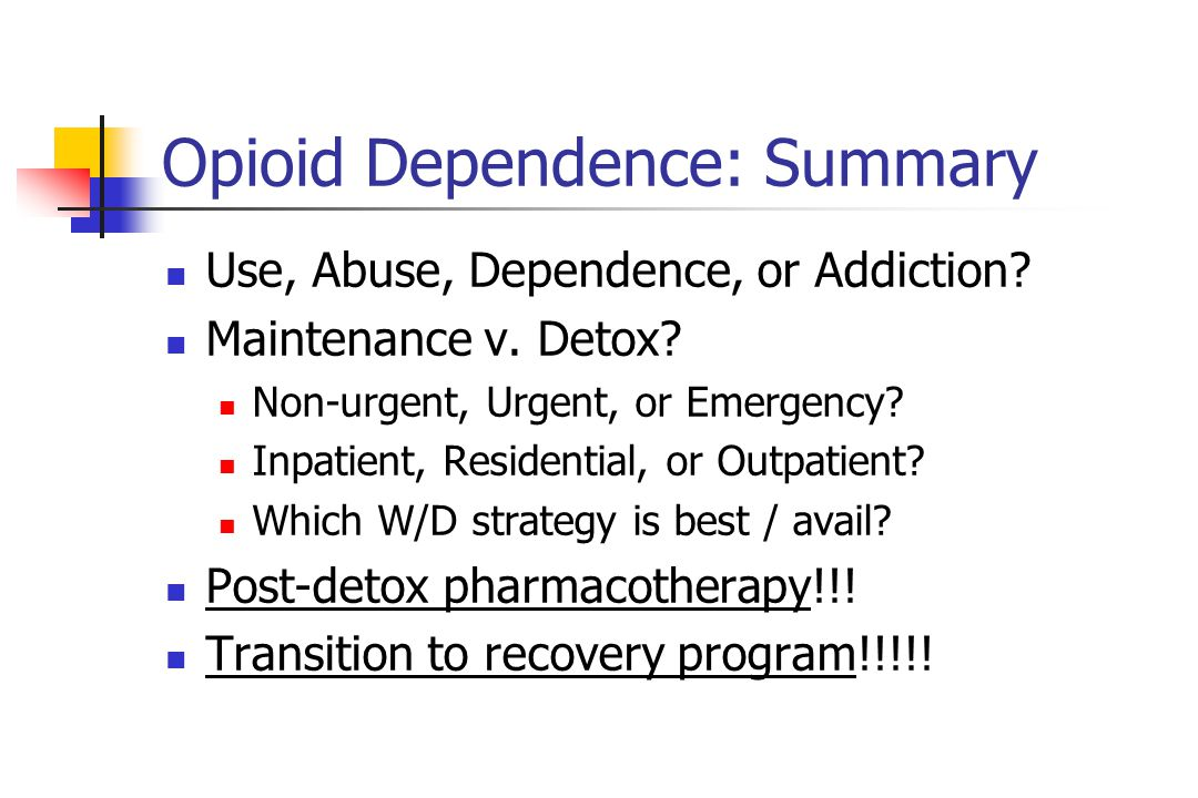 Opioid Dependence: Summary Use, Abuse, Dependence, or Addiction.