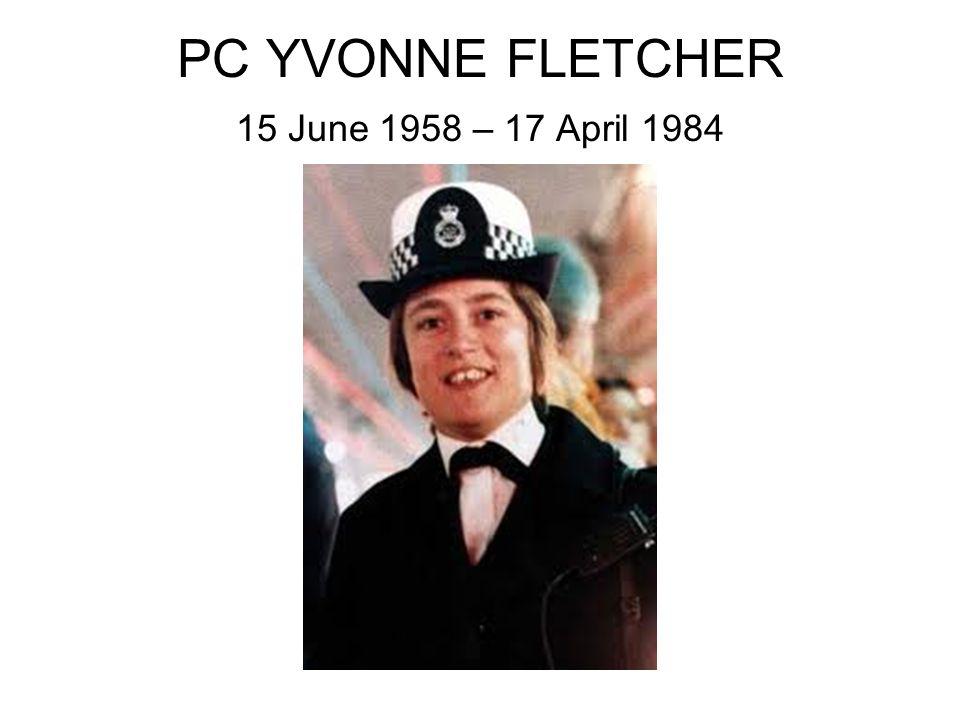 PC YVONNE FLETCHER 15 June 1958 – 17 April 1984