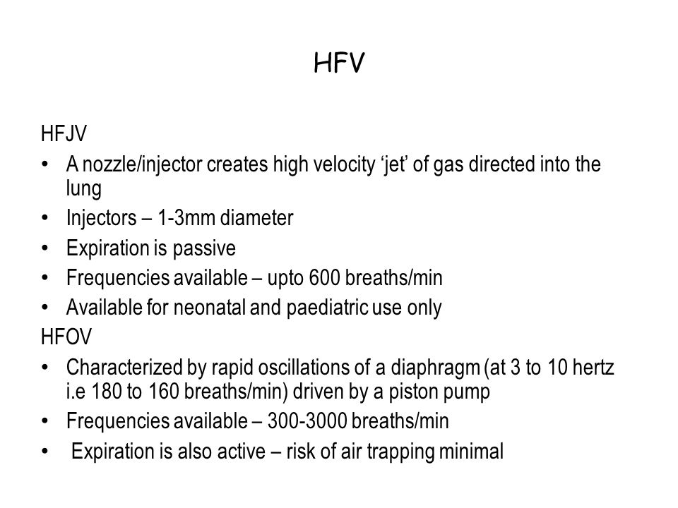 HFV HFJV A nozzle/injector creates high velocity 'jet' of gas directed into the lung Injectors – 1-3mm diameter Expiration is passive Frequencies avai