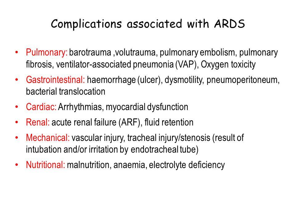Complications associated with ARDS Pulmonary: barotrauma,volutrauma, pulmonary embolism, pulmonary fibrosis, ventilator-associated pneumonia (VAP), Ox