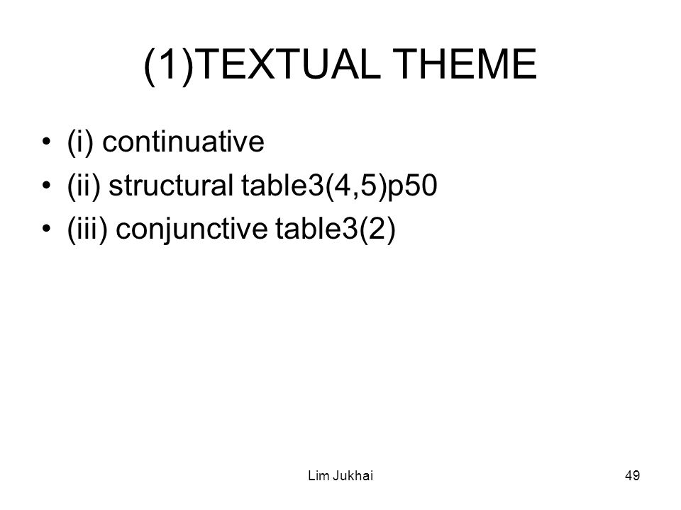 Lim Jukhai49 (1)TEXTUAL THEME (i) continuative (ii) structural table3(4,5)p50 (iii) conjunctive table3(2)