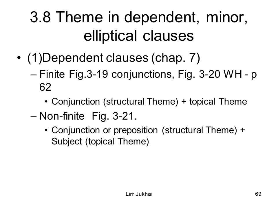 Lim Jukhai69 3.8 Theme in dependent, minor, elliptical clauses (1)Dependent clauses (chap.