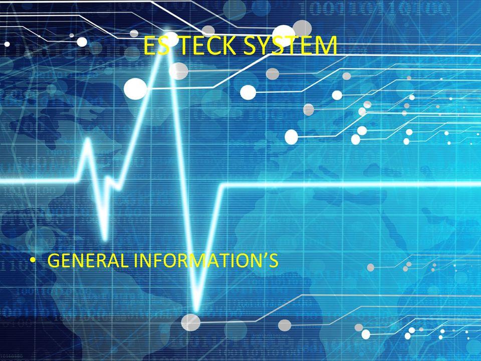 ES TECK SYSTEM GENERAL INFORMATION'S
