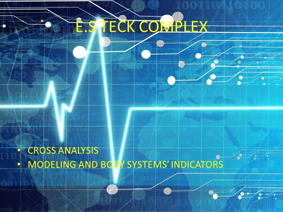 E.S TECK COMPLEX CROSS ANALYSIS MODELING AND BODY SYSTEMS' INDICATORS