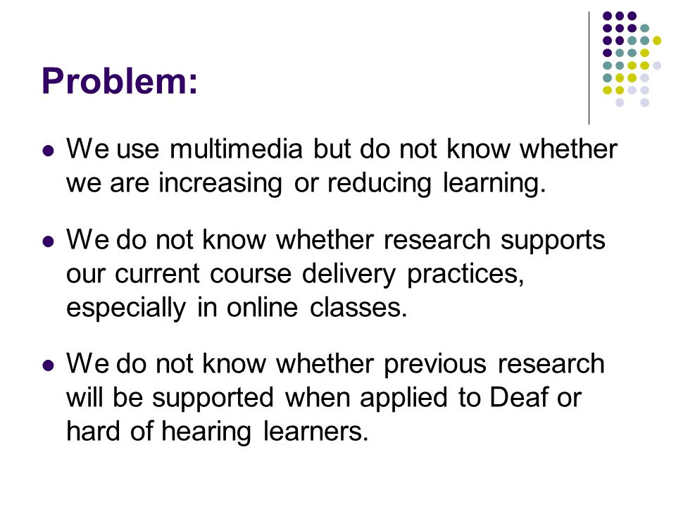 Problem: We use multimedia but do not know whether we are increasing or reducing learning.
