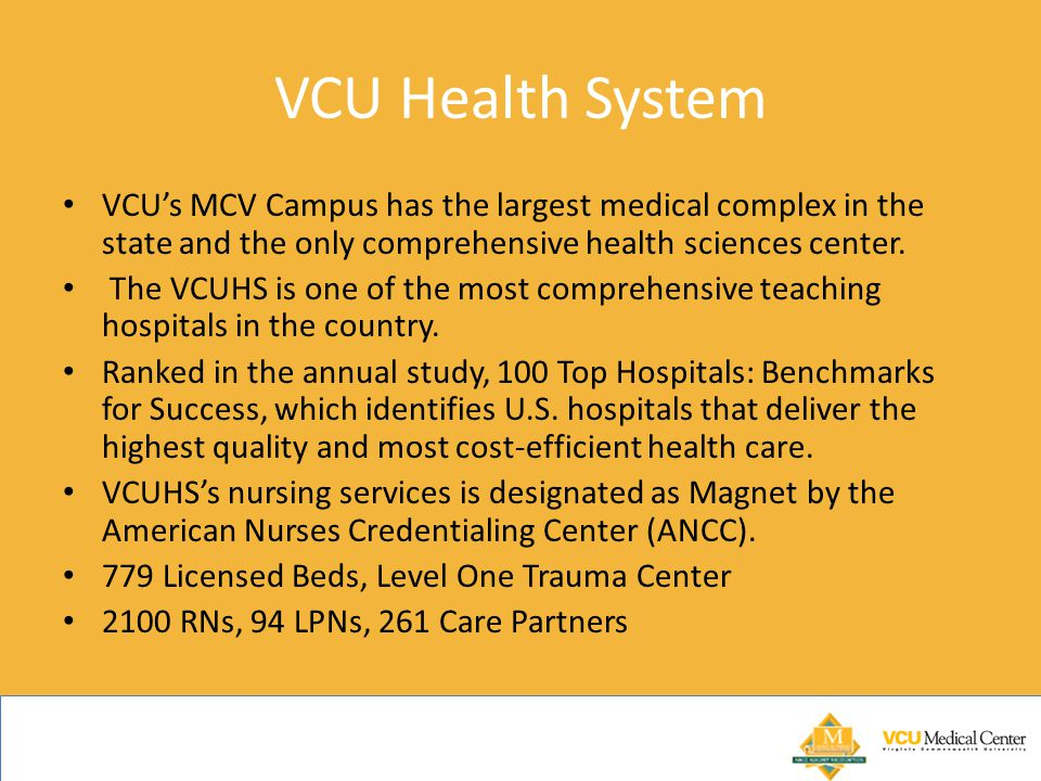 VCU Health System VCU's MCV Campus has the largest medical complex in the state and the only comprehensive health sciences center.