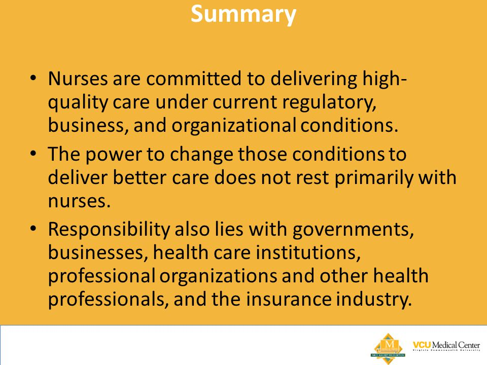 Summary Nurses are committed to delivering high- quality care under current regulatory, business, and organizational conditions.