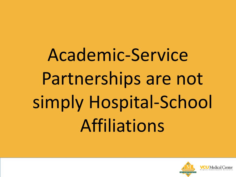 Academic-Service Partnerships are not simply Hospital-School Affiliations
