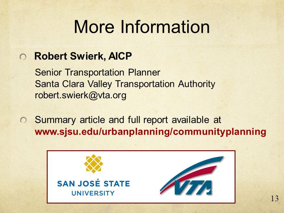 More Information Robert Swierk, AICP 13 Senior Transportation Planner Santa Clara Valley Transportation Authority robert.swierk@vta.org Summary article and full report available at www.sjsu.edu/urbanplanning/communityplanning