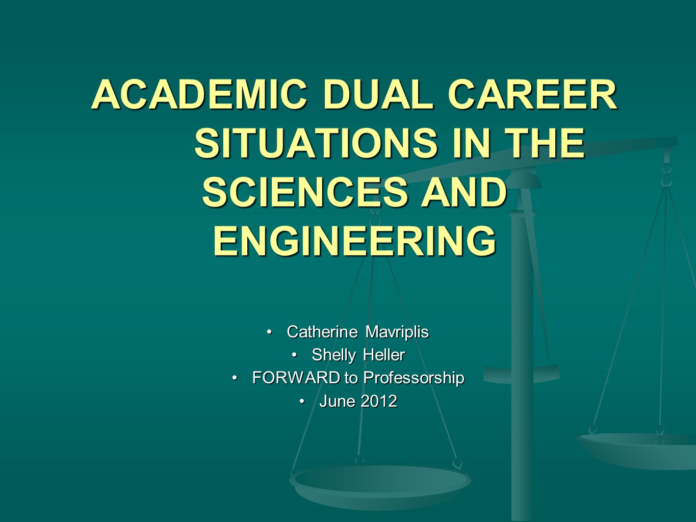 ACADEMIC DUAL CAREER SITUATIONS IN THE SCIENCES AND ENGINEERING Catherine MavriplisCatherine Mavriplis Shelly HellerShelly Heller FORWARD to ProfessorshipFORWARD to Professorship June 2012June 2012