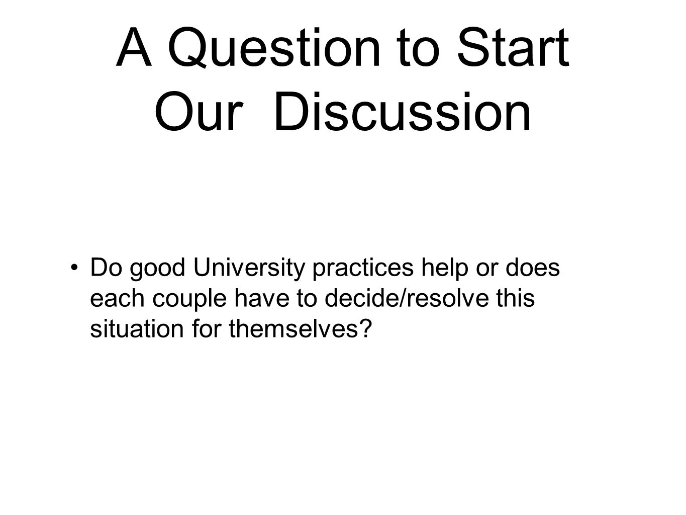 A Question to Start Our Discussion Do good University practices help or does each couple have to decide/resolve this situation for themselves