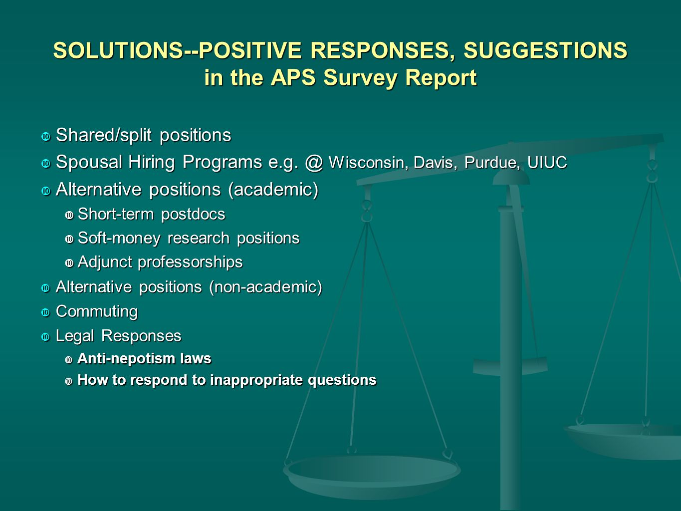 SOLUTIONS--POSITIVE RESPONSES, SUGGESTIONS in the APS Survey Report  Shared/split positions  Spousal Hiring Programs e.g.