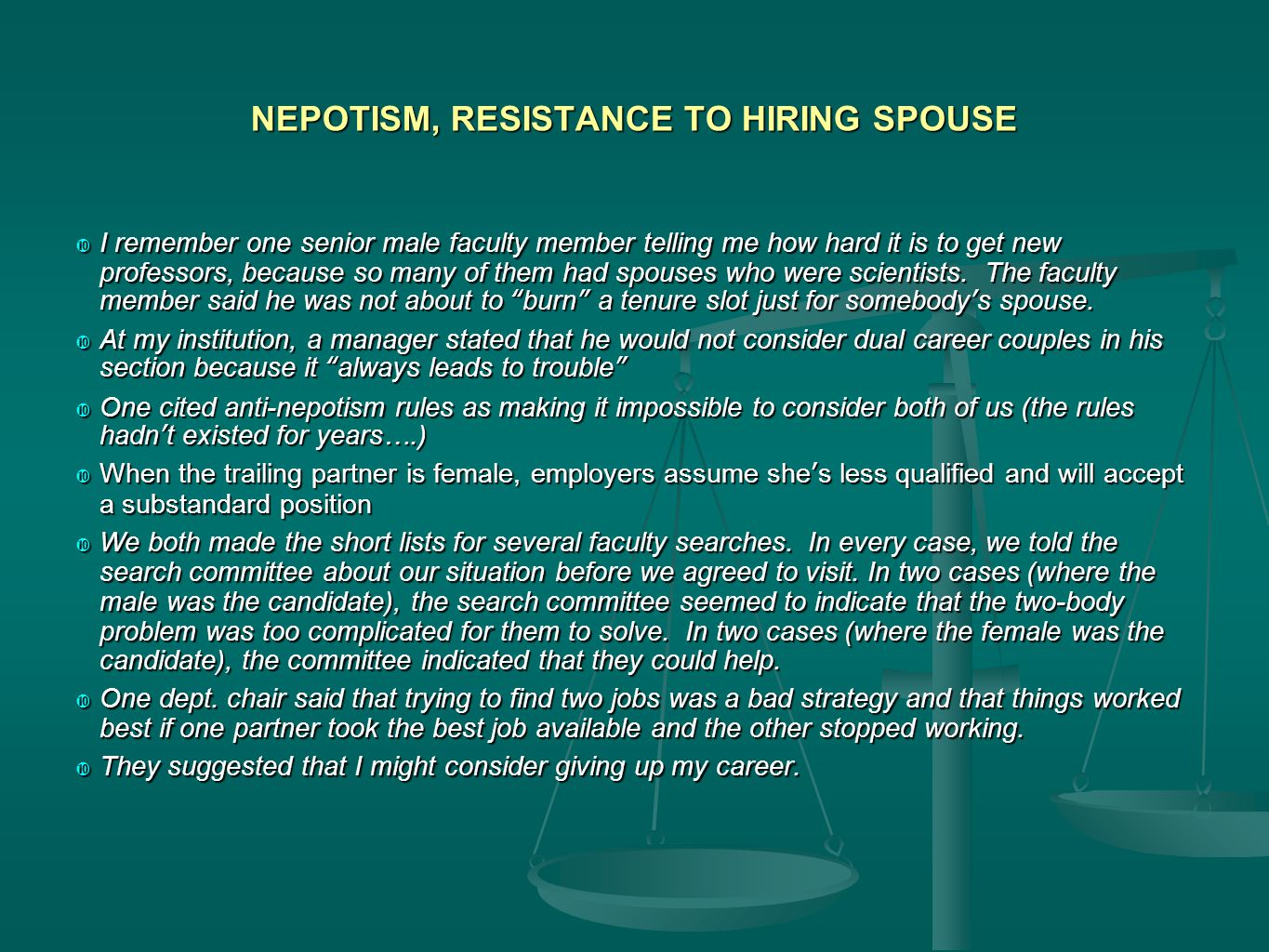 NEPOTISM, RESISTANCE TO HIRING SPOUSE  I remember one senior male faculty member telling me how hard it is to get new professors, because so many of them had spouses who were scientists.
