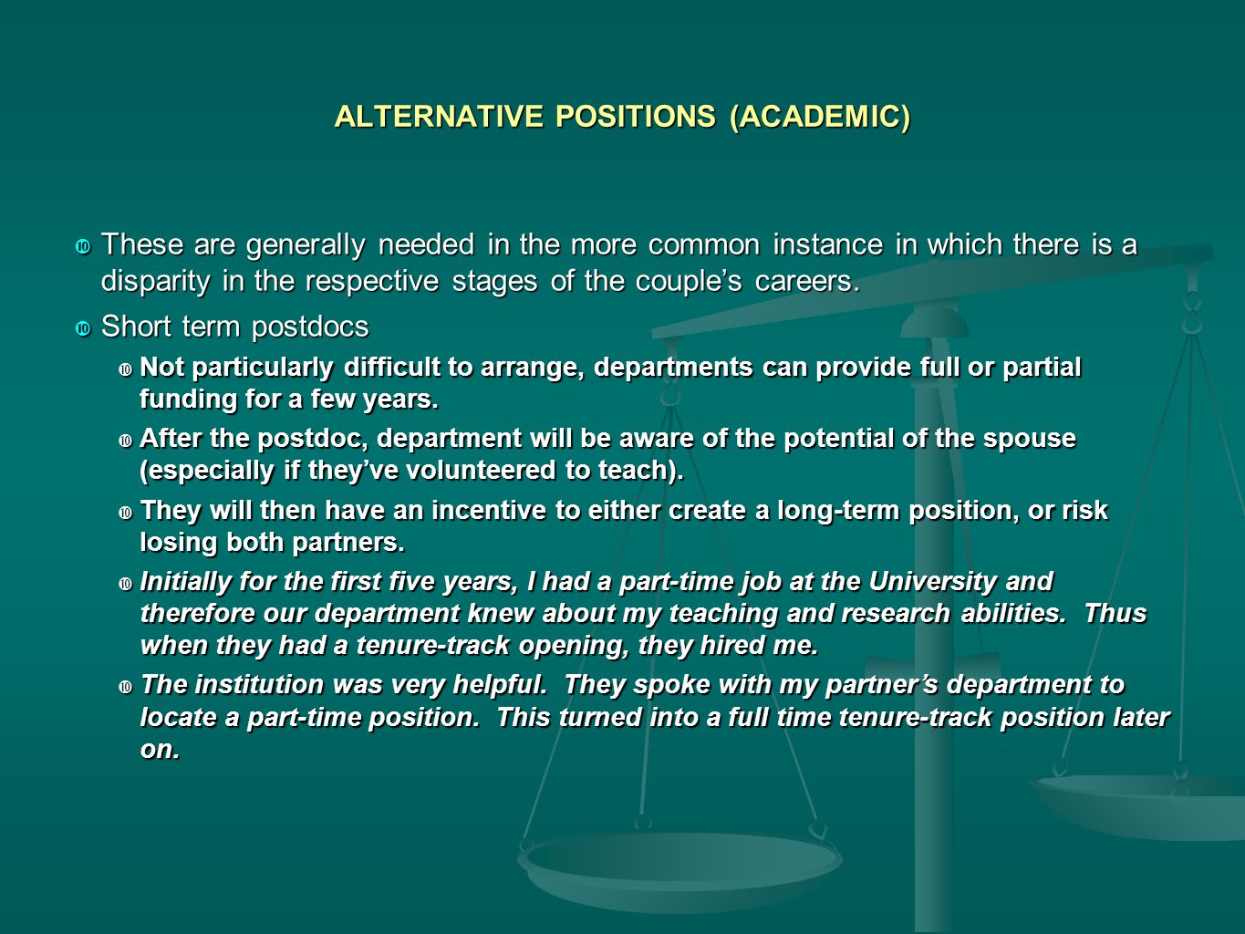 ALTERNATIVE POSITIONS (ACADEMIC)  These are generally needed in the more common instance in which there is a disparity in the respective stages of the couple's careers.