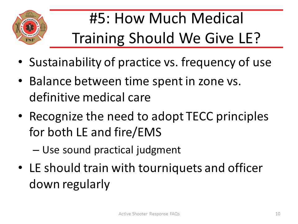 #5: How Much Medical Training Should We Give LE? Sustainability of practice vs. frequency of use Balance between time spent in zone vs. definitive med