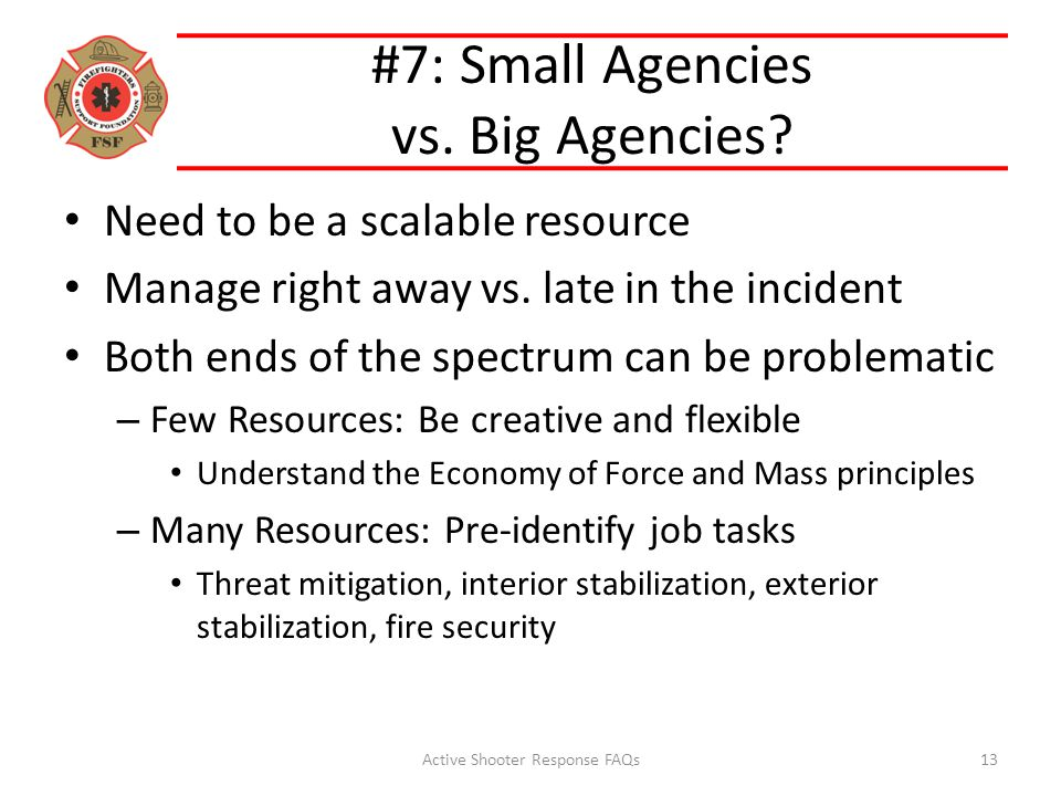 #7: Small Agencies vs. Big Agencies? Need to be a scalable resource Manage right away vs. late in the incident Both ends of the spectrum can be proble