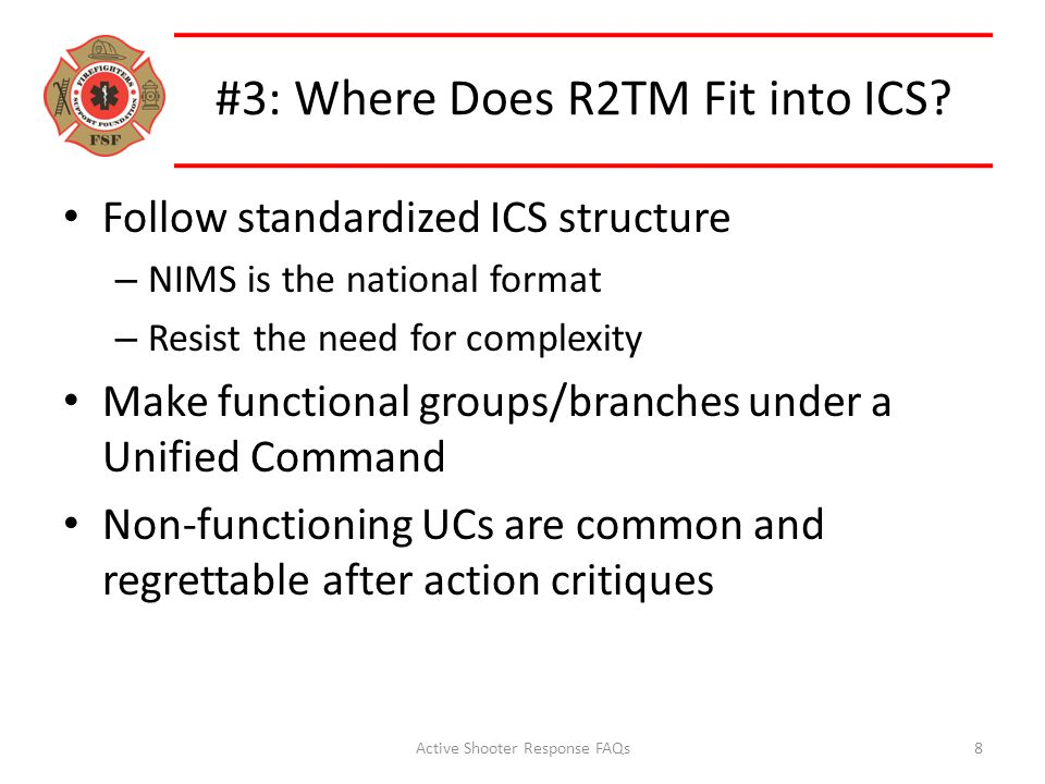 #3: Where Does R2TM Fit into ICS? Follow standardized ICS structure – NIMS is the national format – Resist the need for complexity Make functional gro