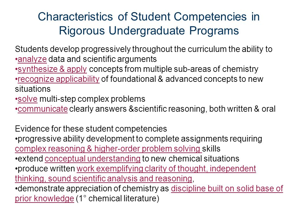 Characteristics of Student Competencies in Rigorous Undergraduate Programs Students develop progressively throughout the curriculum the ability to ana